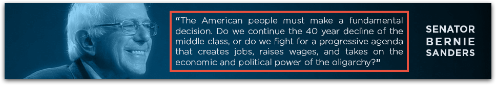 "Progressive Movement Bernie Sanders quote — ""The American people must make a fundamental decision. Do we continue the 40 year decline of the middle class, or do we fight for a progressive agenda that creates jobs, raises wages, and takes on the economic and political power of the oligarchy?"""